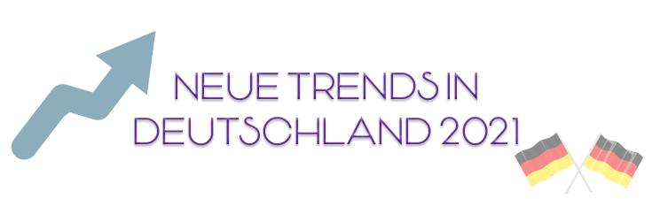 neue trends in deutschland 2021